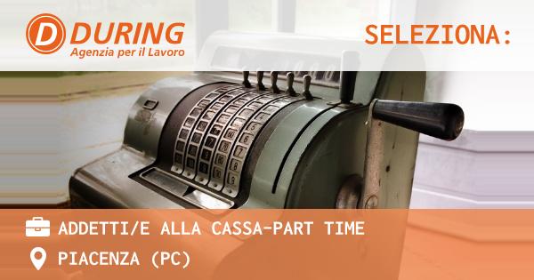 OFFERTA LAVORO - Addetti/e alla cassa-part time - PIACENZA (PC)