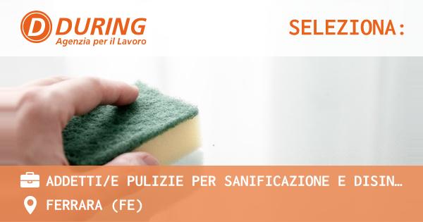 OFFERTA LAVORO - ADDETTI/E PULIZIE PER SANIFICAZIONE E DISINFEZIONE - FERRARA (FE)