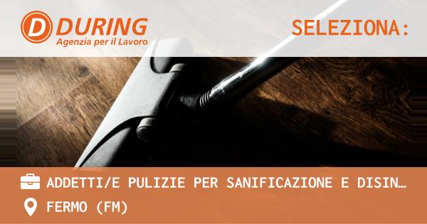 OFFERTA LAVORO - ADDETTI/E PULIZIE PER SANIFICAZIONE E DISINFEZIONE - FERMO (FM)