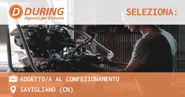 OFFERTA LAVORO - ADDETTO/A AL CONFEZIONAMENTO - SAVIGLIANO (CN)