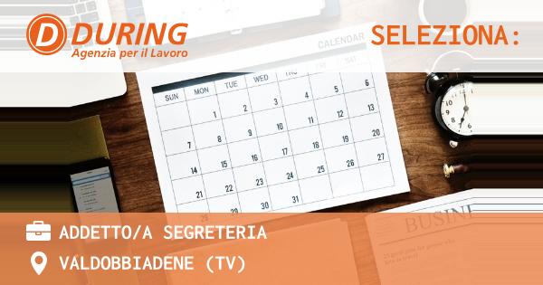 OFFERTA LAVORO - ADDETTO/A SEGRETERIA - VALDOBBIADENE (TV)