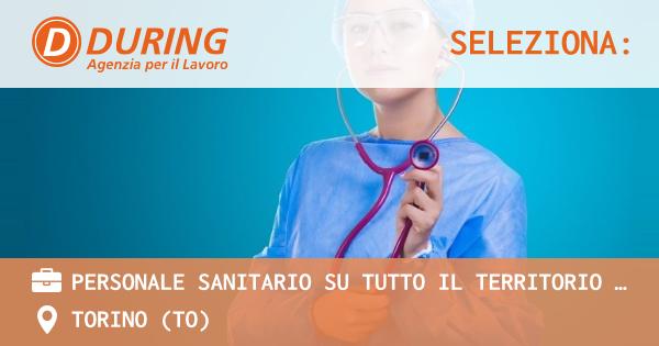 OFFERTA LAVORO - PERSONALE SANITARIO SU TUTTO IL TERRITORIO ITALIANO - TORINO (TO)