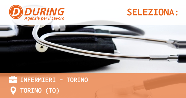 OFFERTA LAVORO - INFERMIERI - TORINO - TORINO (TO)