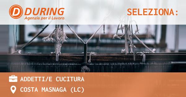 OFFERTA LAVORO - ADDETTI/E CUCITURA - COSTA MASNAGA (LC)