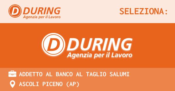 OFFERTA LAVORO - ADDETTO AL BANCO AL TAGLIO SALUMI - ASCOLI PICENO (AP)