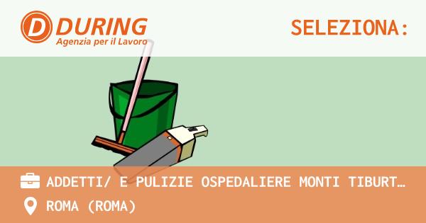 OFFERTA LAVORO - ADDETTI/ E PULIZIE OSPEDALIERE MONTI TIBURTINI 24 H SETTIMANALI - ROMA (Roma)