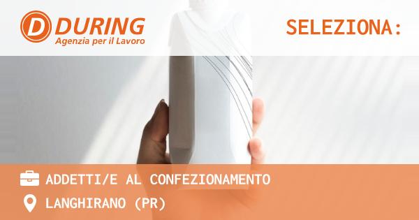 OFFERTA LAVORO - Addetti/e al confezionamento - LANGHIRANO (PR)