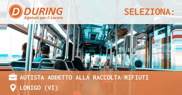 OFFERTA LAVORO - AUTISTA ADDETTO ALLA RACCOLTA RIFIUTI - LONIGO (VI)