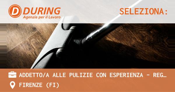 OFFERTA LAVORO - ADDETTO/A ALLE PULIZIE CON ESPERIENZA - REGIONE TOSCANA - FIRENZE (FI)
