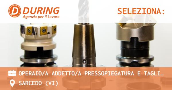 OFFERTA LAVORO - OPERAIO/A ADDETTO/A PRESSOPIEGATURA E TAGLIO LAMIERE - SARCEDO (VI)