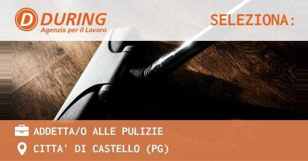 OFFERTA LAVORO - ADDETTA/O ALLE PULIZIE - CITTA' DI CASTELLO (PG)