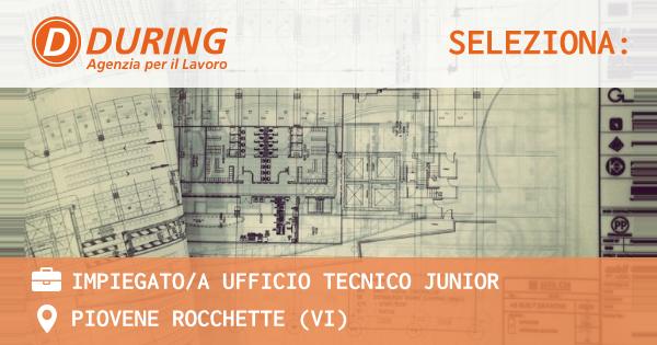 OFFERTA LAVORO - IMPIEGATO/A UFFICIO TECNICO JUNIOR - PIOVENE ROCCHETTE (VI)