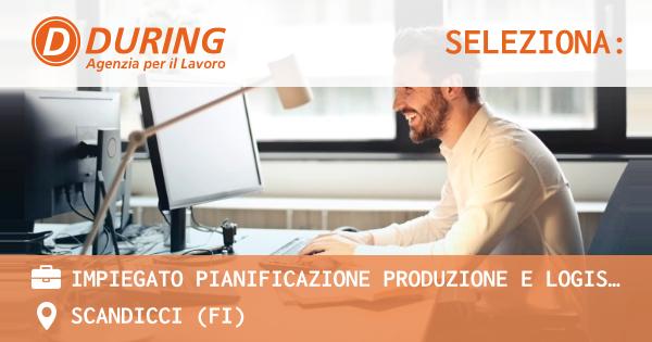OFFERTA LAVORO - Impiegato Pianificazione Produzione e logistica - SCANDICCI (FI)