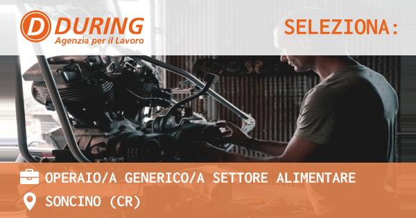 OFFERTA LAVORO - OPERAIO/A GENERICO/A settore alimentare - SONCINO (CR)