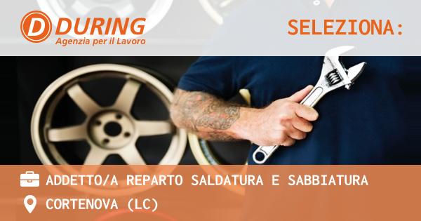 OFFERTA LAVORO - ADDETTO/A REPARTO SALDATURA E SABBIATURA - CORTENOVA (LC)