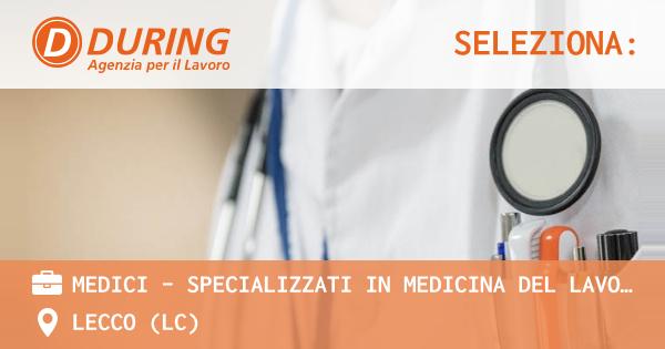 OFFERTA LAVORO - MEDICI - SPECIALIZZATI IN MEDICINA DEL LAVORO - LECCO (LC)