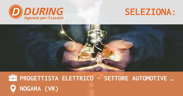 OFFERTA LAVORO - PROGETTISTA ELETTRICO - SETTORE AUTOMOTIVE E/O MEZZI D'OPERA - NOGARA (VR)