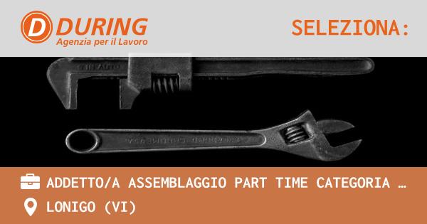 ADDETTOA ASSEMBLAGGIO PART TIME CATEGORIA PROTETTA L.6899