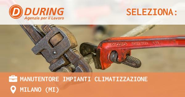 OFFERTA LAVORO - MANUTENTORE IMPIANTI CLIMATIZZAZIONE - MILANO (MI)