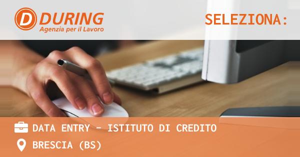 OFFERTA LAVORO - DATA ENTRY - ISTITUTO DI CREDITO - BRESCIA (BS)