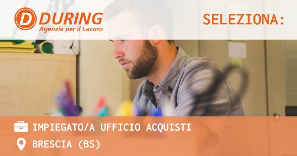 OFFERTA LAVORO - impiegato/a ufficio acquisti - BRESCIA (BS)