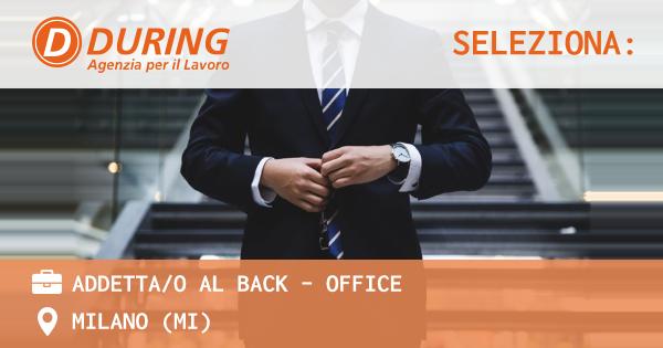 OFFERTA LAVORO - ADDETTA/O AL BACK - OFFICE - MILANO (MI)