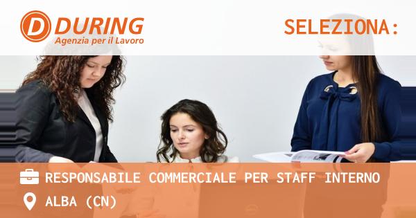 OFFERTA LAVORO - RESPONSABILE COMMERCIALE PER STAFF INTERNO - ALBA (CN)