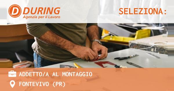 OFFERTA LAVORO - ADDETTO/A AL MONTAGGIO-COMPETENZE ELETTRICHE - FONTEVIVO (PR)