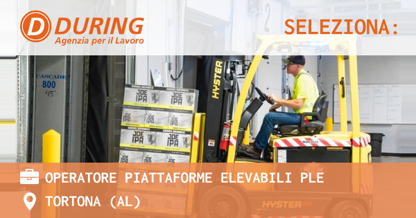 OFFERTA LAVORO - Operatore piattaforme elevabili PLE - TORTONA (AL)