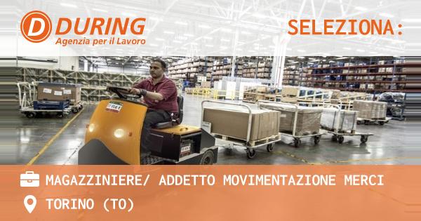 OFFERTA LAVORO - MAGAZZINIERE/ ADDETTO MOVIMENTAZIONE MERCI - TORINO (TO)