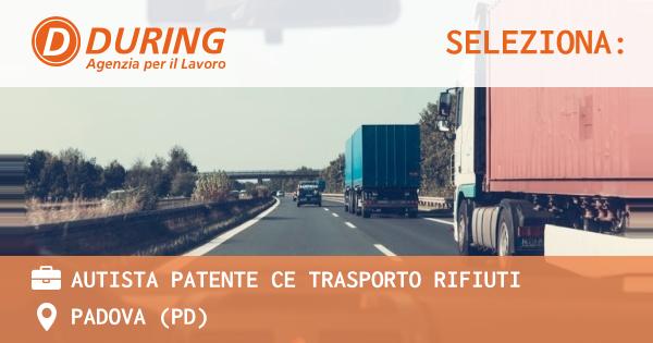 OFFERTA LAVORO - AUTISTA PATENTE CE TRASPORTO RIFIUTI - PADOVA (PD)