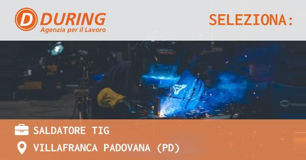 OFFERTA LAVORO - SALDATORE TIG - VILLAFRANCA PADOVANA (PD)