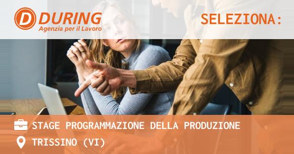 OFFERTA LAVORO - STAGE PROGRAMMAZIONE DELLA PRODUZIONE - TRISSINO (VI)