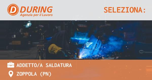 OFFERTA LAVORO - ADDETTO/A SALDATURA - ZOPPOLA (PN)
