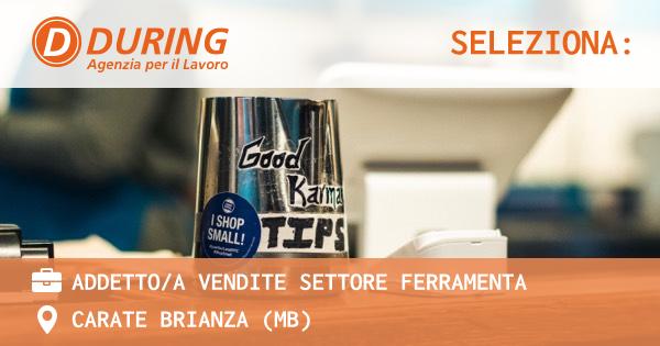 OFFERTA LAVORO - ADDETTO/A VENDITE SETTORE FERRAMENTA - CARATE BRIANZA (MB)