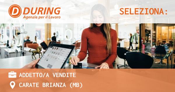 OFFERTA LAVORO - ADDETTO/A VENDITE - CARATE BRIANZA (MB)
