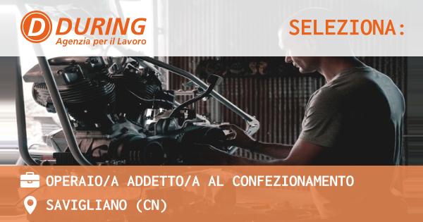 OFFERTA LAVORO - OPERAIO/A ADDETTO/A AL CONFEZIONAMENTO - SAVIGLIANO (CN)