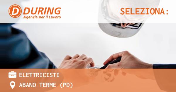 OFFERTA LAVORO - ELETTRICISTI - ABANO TERME (PD)
