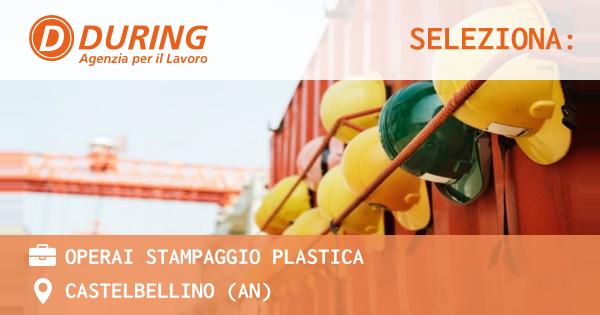 OFFERTA LAVORO - OPERAI STAMPAGGIO PLASTICA - CASTELBELLINO (AN)