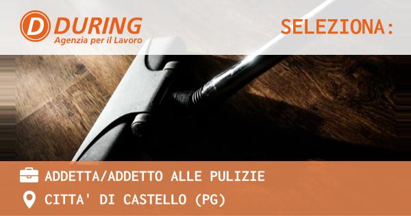 OFFERTA LAVORO - ADDETTA/ADDETTO ALLE PULIZIE - CITTA' DI CASTELLO (PG)
