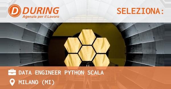 OFFERTA LAVORO - DATA ENGINEER PYTHON SCALA - MILANO (MI)