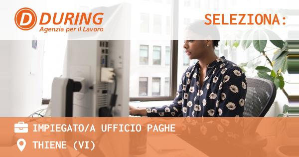 OFFERTA LAVORO - IMPIEGATO/A UFFICIO PAGHE - THIENE (VI)