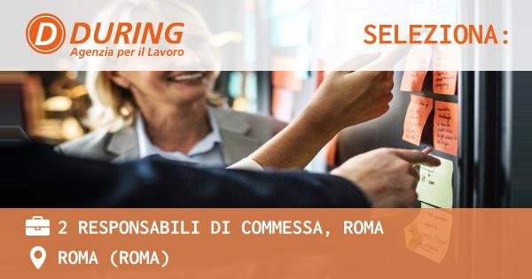 OFFERTA LAVORO - 2 RESPONSABILI DI COMMESSA, ROMA - ROMA (Roma)