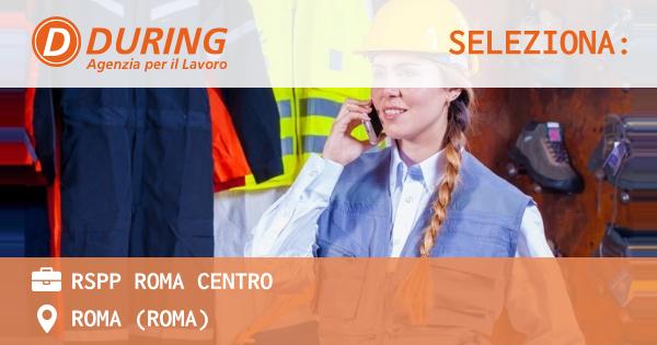 OFFERTA LAVORO - RSPP ROMA CENTRO - ROMA (Roma)