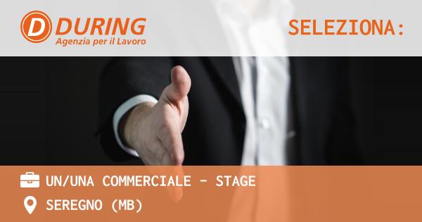 OFFERTA LAVORO - UN/UNA COMMERCIALE - STAGE - SEREGNO (MB)
