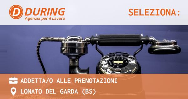OFFERTA LAVORO - ADDETTA/O ALLE PRENOTAZIONI - LONATO DEL GARDA (BS)