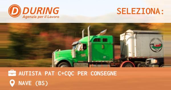 OFFERTA LAVORO - AUTISTA PAT C+CQC PER CONSEGNE - NAVE (BS)