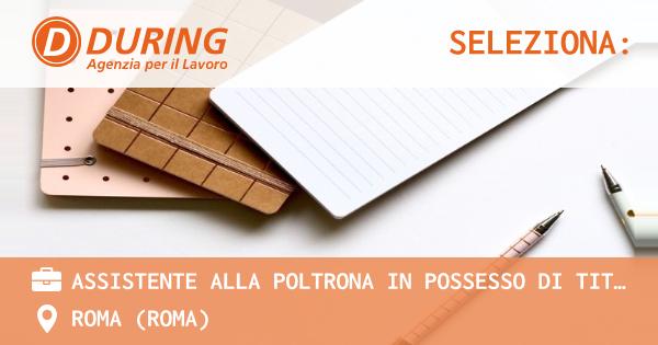 OFFERTA LAVORO - ASSISTENTE ALLA POLTRONA IN POSSESSO DI TITOLO ASO, ROMA CECCHIGNOLA/LAURENTINA - ROMA (Roma)