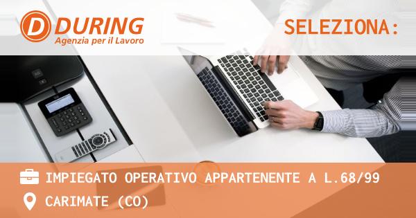 OFFERTA LAVORO - Impiegato operativo appartenente a L.68/99 - CARIMATE (CO)