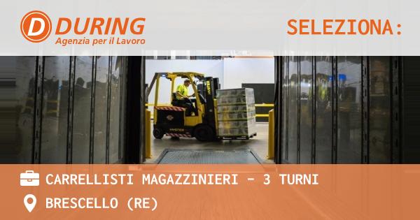 OFFERTA LAVORO - CARRELLISTI MAGAZZINIERI - 3 TURNI - BRESCELLO (RE)